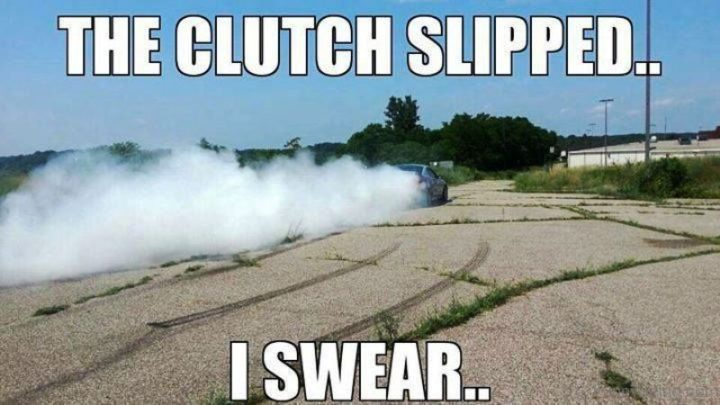 """The clutch slipped. I swear."""