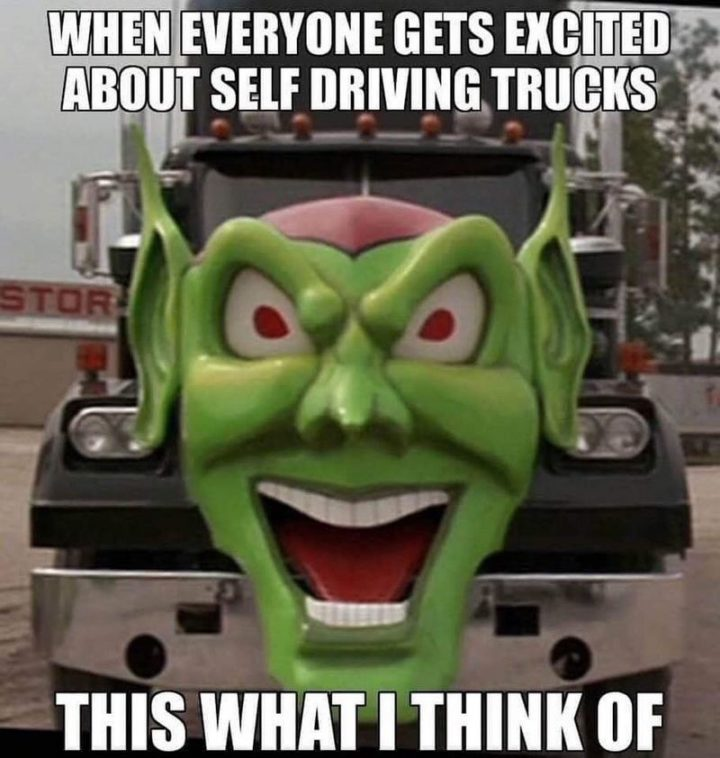 """""""When everyone gets excited about self-driving trucks, this is what I think of."""""""