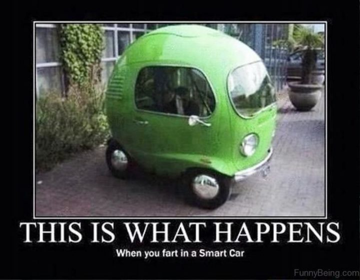 """""""This is what happens when you fart in a Smart Car."""""""