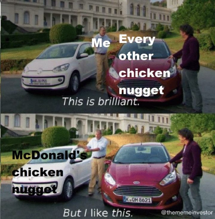 """""""Me and every other chicken nugget: This is brilliant. Me and McDonald's chicken nugget: But I like this."""""""