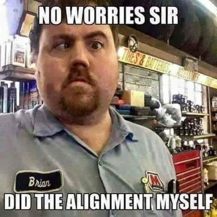 """""""No worries sir. Did the alignment myself."""""""