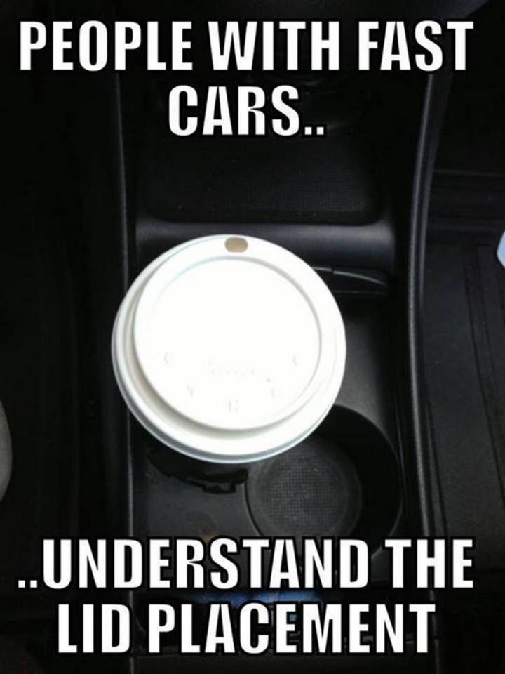 """""""People with fast cars...understand the lid placement."""""""