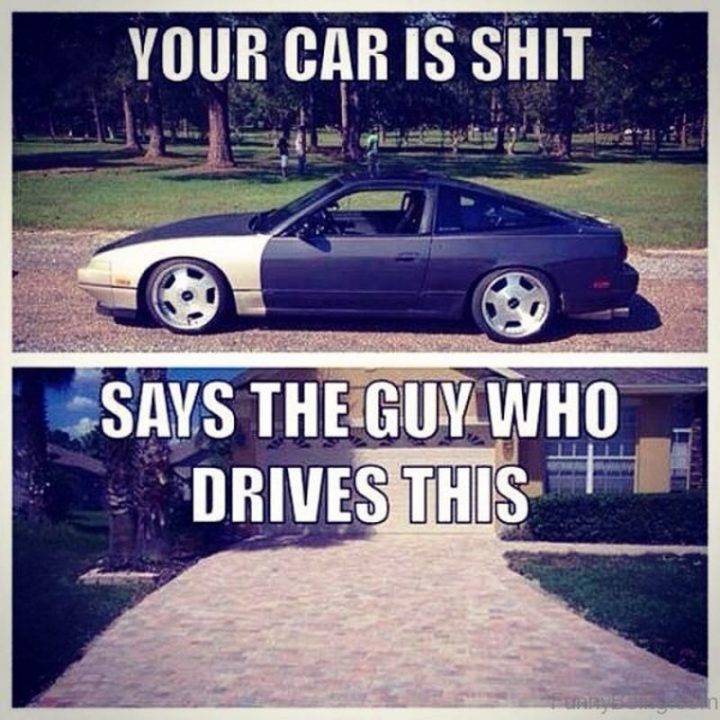 """""""'Your car is $#!t', says the guy who drives this."""""""