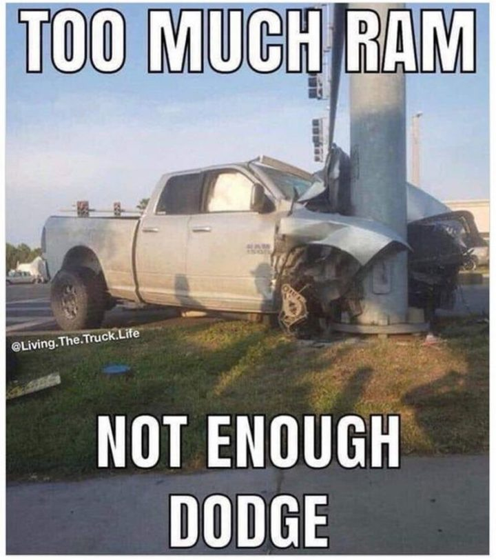 """""""Too much Ram, not enough Dodge."""""""