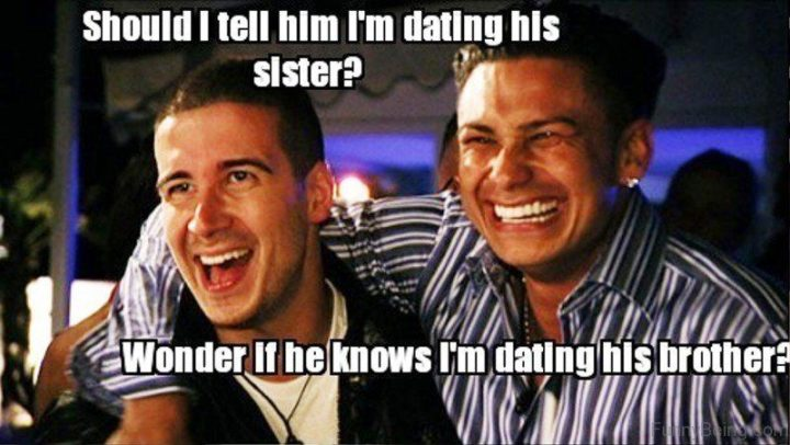 """65 Funny Dating Memes - """"Should I tell him I'm dating his sister? Wonder if he knows I'm dating his brother?"""""""