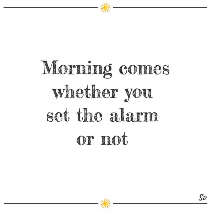 """75 Good Morning Quotes - """"Morning comes whether you set the alarm or not."""""""