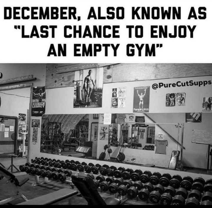 """65 Gym Memes - """"December, also known as 'last chance to enjoy an empty gym.'"""""""