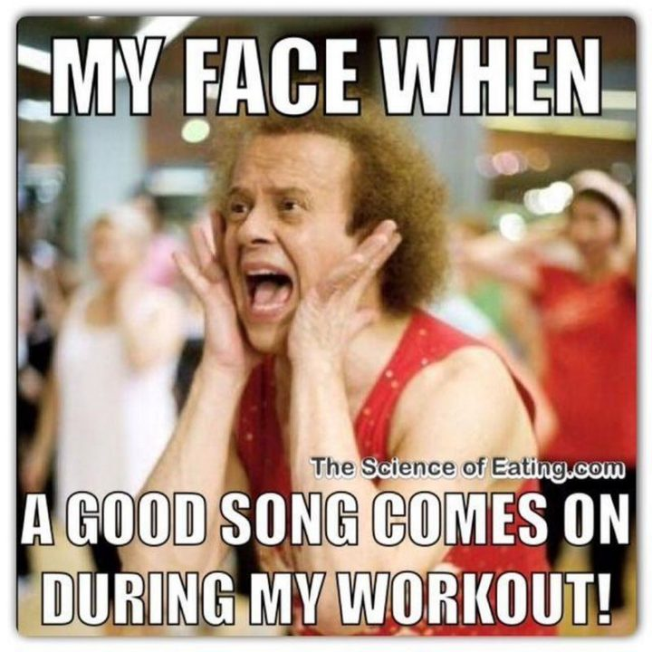"""65 Gym Memes - """"My face when a good song comes on during my workout!"""""""