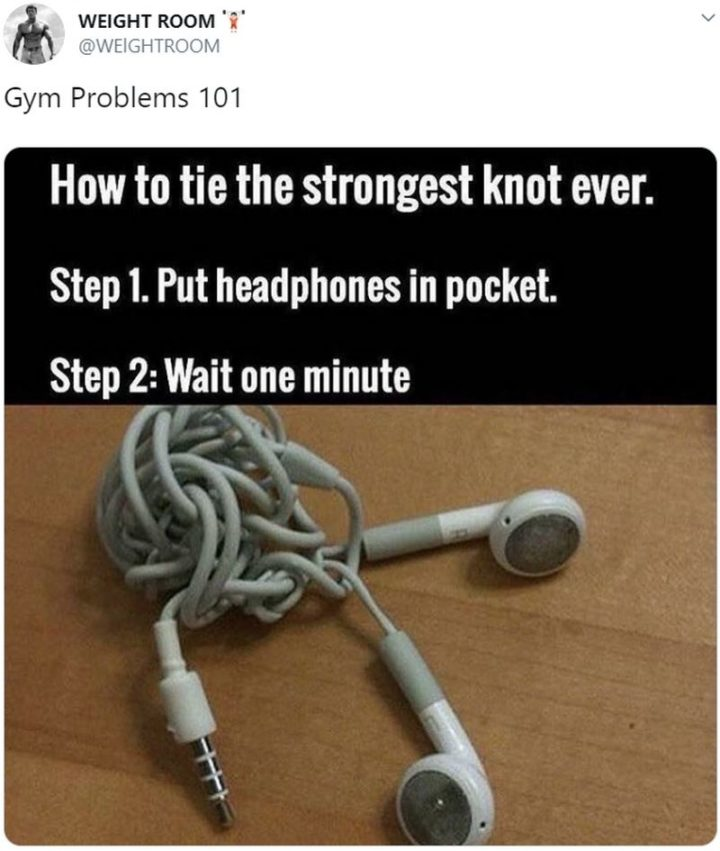 """65 Gym Memes - """"Gym Problems 101. How to tie the strongest knot ever. Step 1. Put headphones in your pocket. Step 2. Wait one minute."""""""