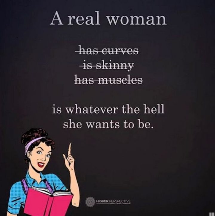 """""""A real woman has curves, is skinny, has muscles, is whatever the hell she wants to be."""""""