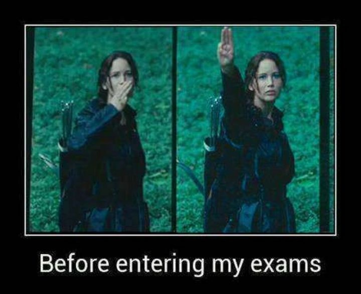 """""""Before entering my exams."""""""