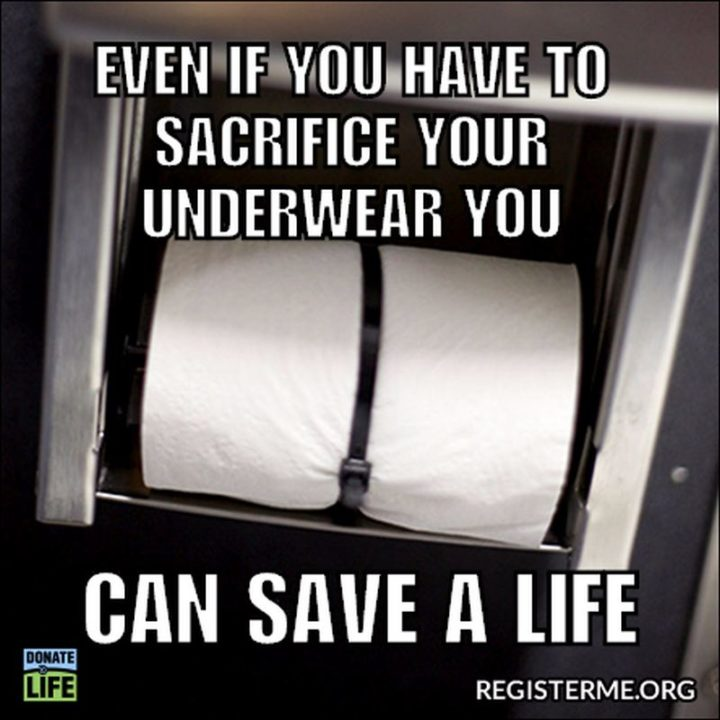 """""""Even if you have to sacrifice your underwear you can save a life."""""""
