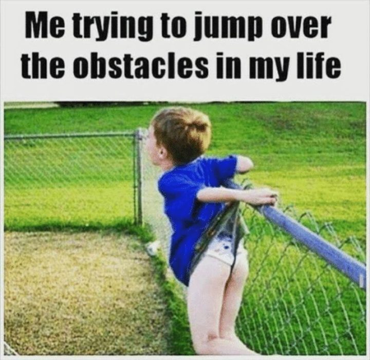 """""""Me trying to jump over the obstacles in my life."""""""