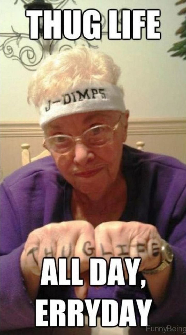 """""""Thug life all day, erryday."""""""