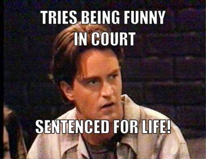 """""""Tries being funny in court. Sentenced for life!"""""""