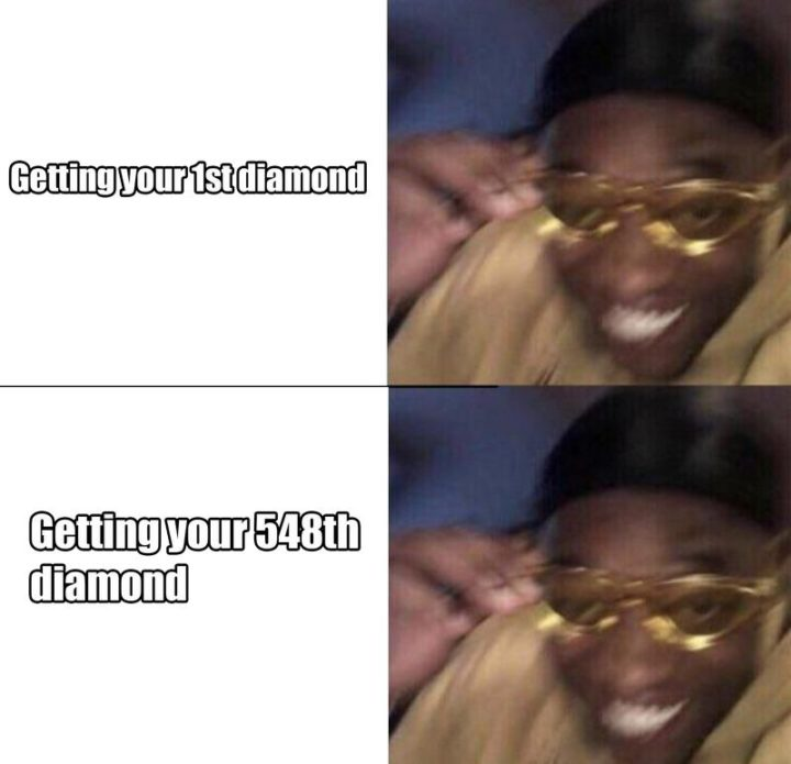 "85 Minecraft Memes - ""Getting your 1st diamond. Getting your 548th diamond."""