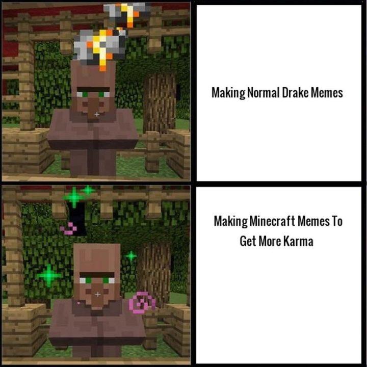 "85 Minecraft Memes - ""Making normal Drake memes. Making Minecraft memes to get more karma."""