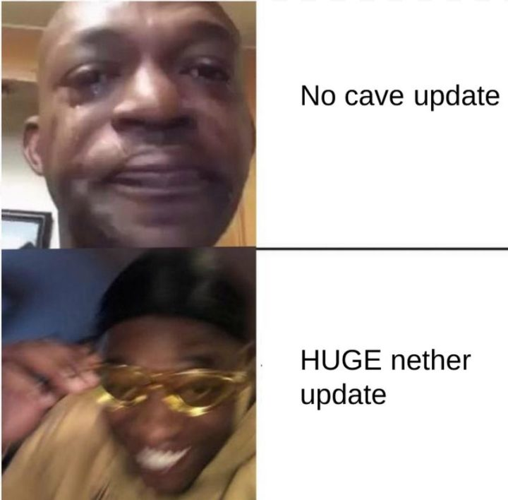 "85 Minecraft Memes - ""No cave updated. Huge nether update."""