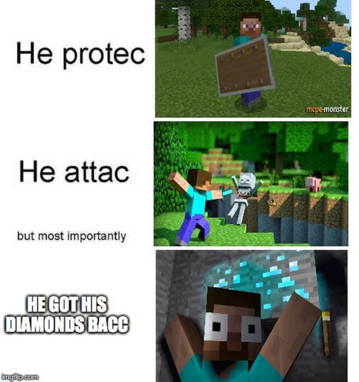 "85 Minecraft Memes - ""He protec. He attac. But most importantly he got his diamonds bacc."""