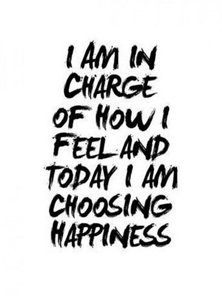 """67 Motivational Memes - """"I am in charge of how I feel and today I am choosing happiness."""""""