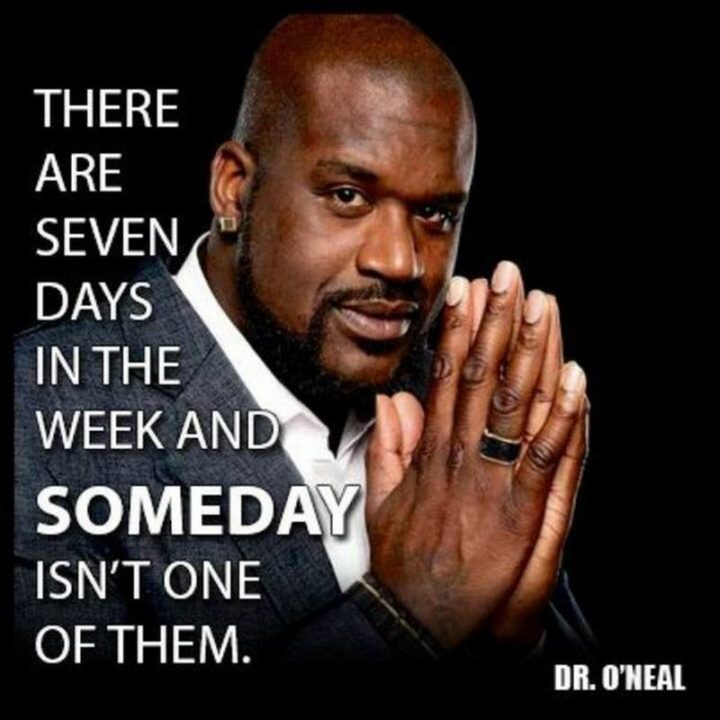"""67 Motivational Memes - """"There are seven days in the week and someday isn't one of them."""""""
