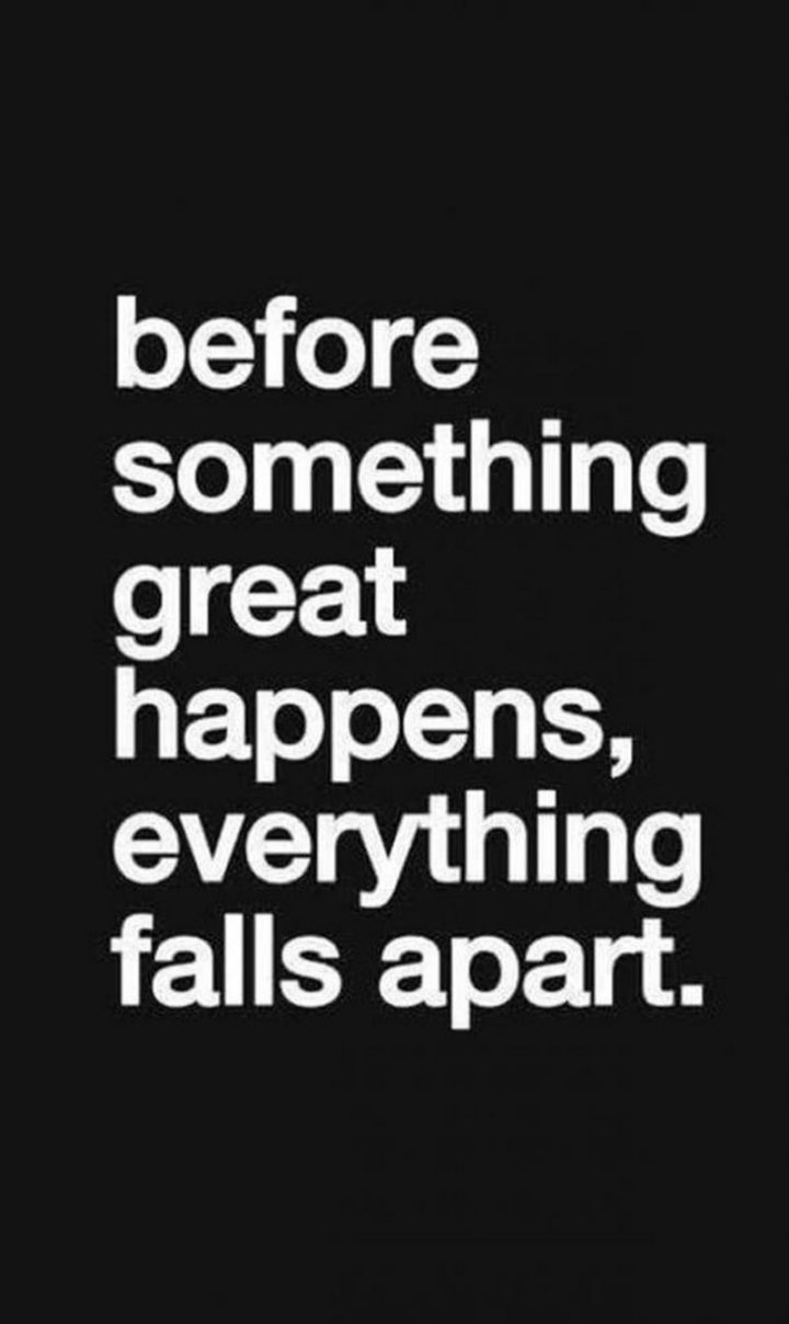 """67 Motivational Memes - """"Before something great happens, everything falls apart."""""""