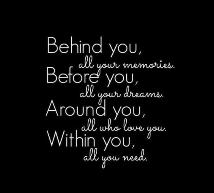 """67 Motivational Memes - """"Behind you, all your memories. Before you, all your dreams. Around you, all who love you. Within you, all you need."""""""
