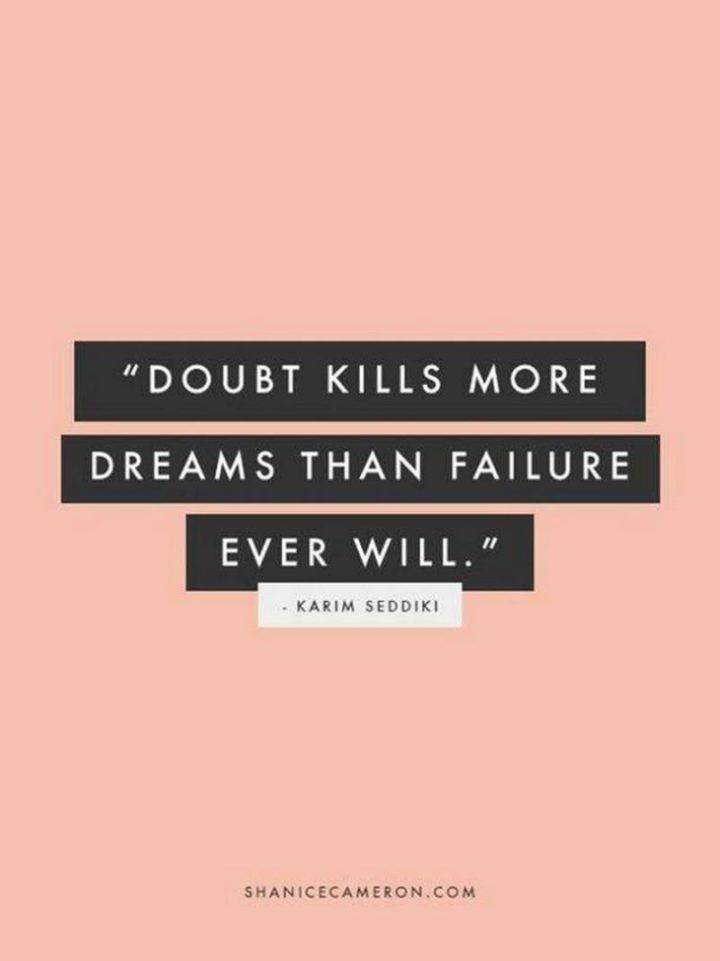 "67 Motivational Memes - ""Doubt kills more dreams than failure ever will."" - Karim Seddiki"