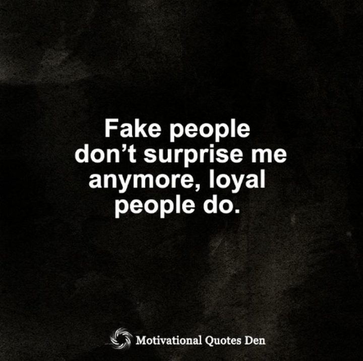"""67 Motivational Memes - """"Fake people don't surprise me anymore, loyal people do."""""""