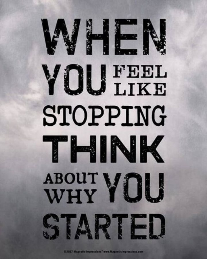 """67 Motivational Memes - """"When you feel like stopping, think about why you started."""""""