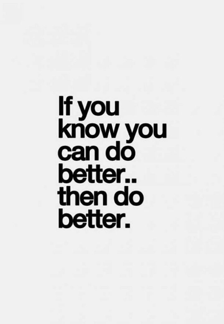 """67 Motivational Memes - """"If you know you can do better...Then do better."""""""