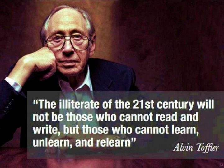 """67 Motivational Memes - """"The illiterate of the 21st century will not be those who cannot read and write, but those who cannot learn, unlearn, and relearn."""" - Alvin Toffler"""