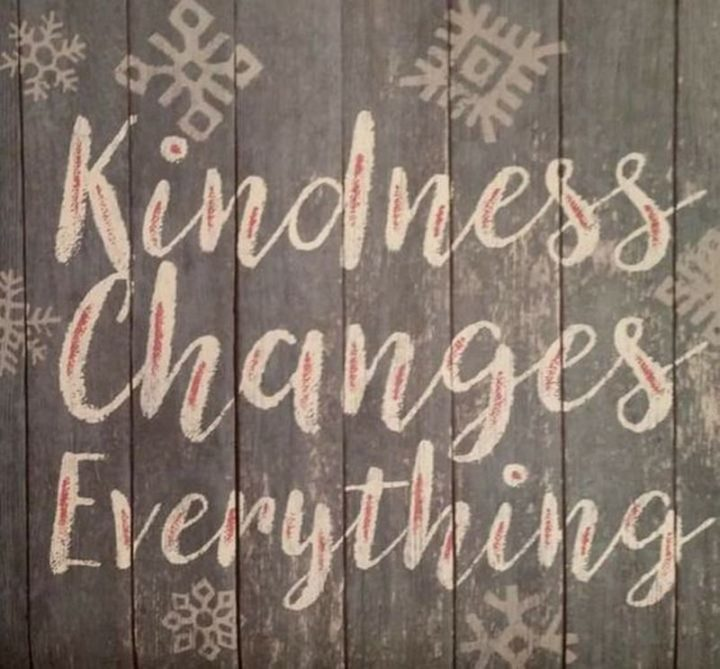 """67 Motivational Memes - """"Kindness changes everything."""""""