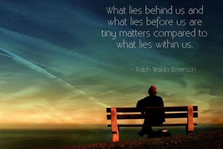 """67 Motivational Memes - """"What lies behind us and what lies before are tiny matters compared to what lies within us."""" - Ralph Waldo Emerson"""