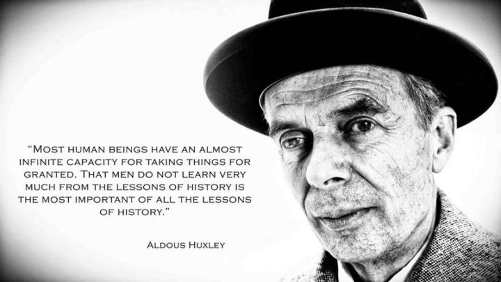 """67 Motivational Memes - """"Most human beings have an almost infinite capacity for taking things for granted. That men do not learn very much from the lessons of history is the most important of all the lessons of history."""" - Aldous Huxley"""