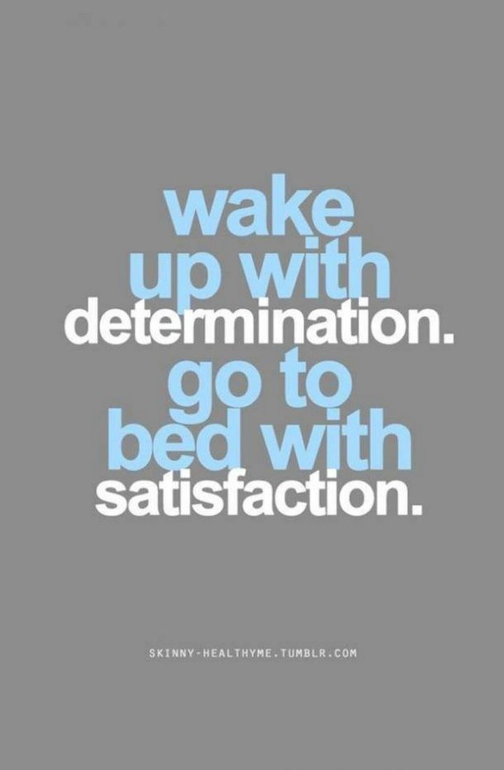"""67 Motivational Memes - """"Wake up with determination. Go to bed with satisfaction."""""""
