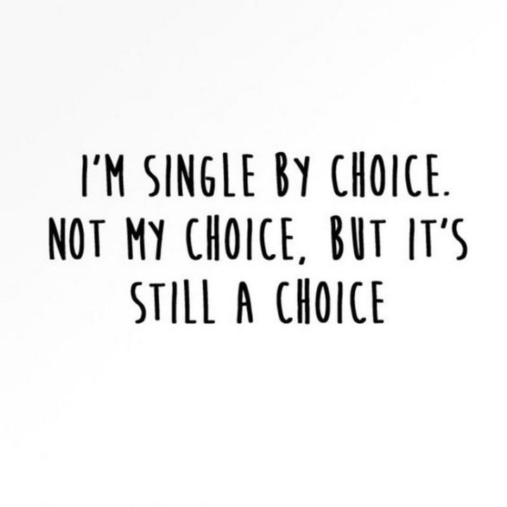 "67 Funny Single Memes - ""I'm single by choice. Not my choice, but it's still a choice."""