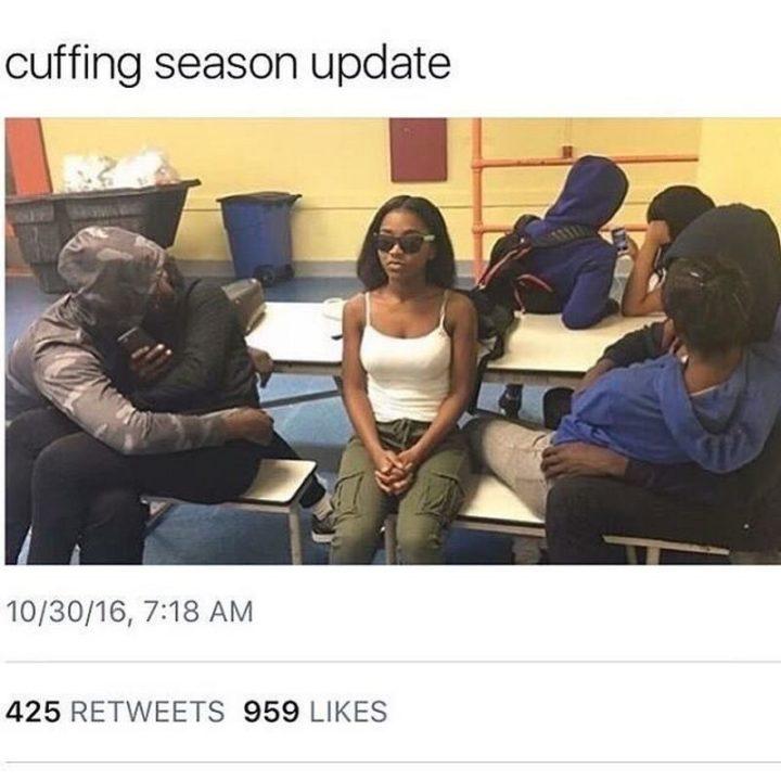 "67 Funny Single Memes - ""Cuffing season update."""