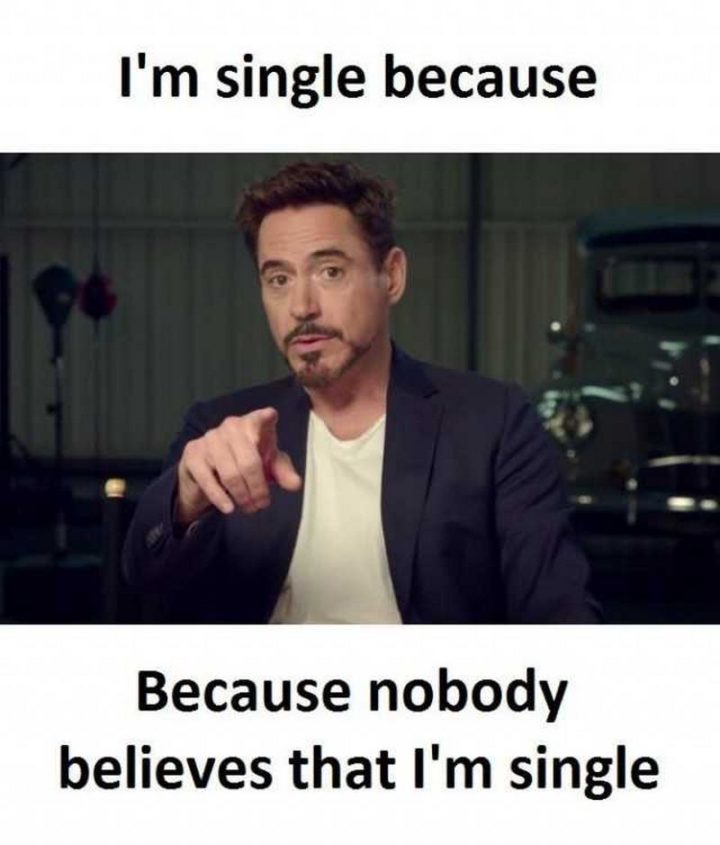 "67 Funny Single Memes - ""I'm single because...Because nobody believes that I'm single."""