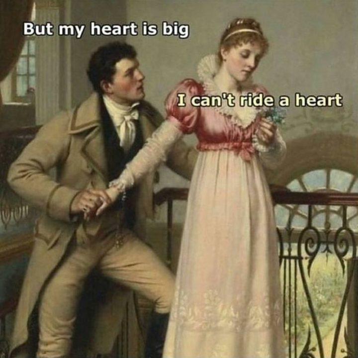 "71 Funny Dirty Memes - ""But my heart is big. I can't ride a heart."""