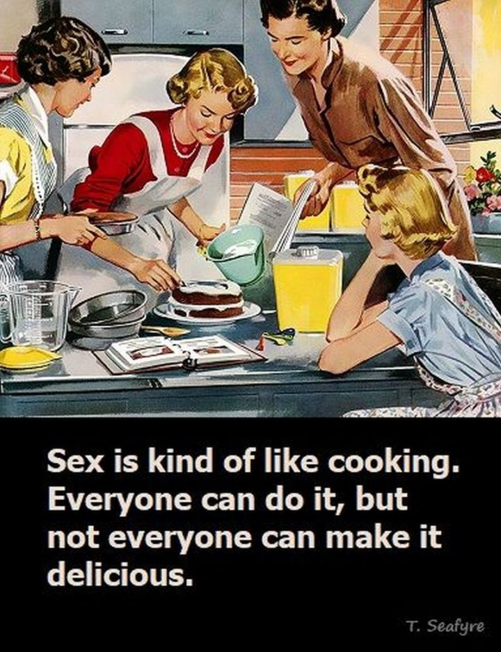 "71 Funny Dirty Memes - ""[censored] is kind of like cooking. Everyone can do it, but not everyone can make it delicious."""