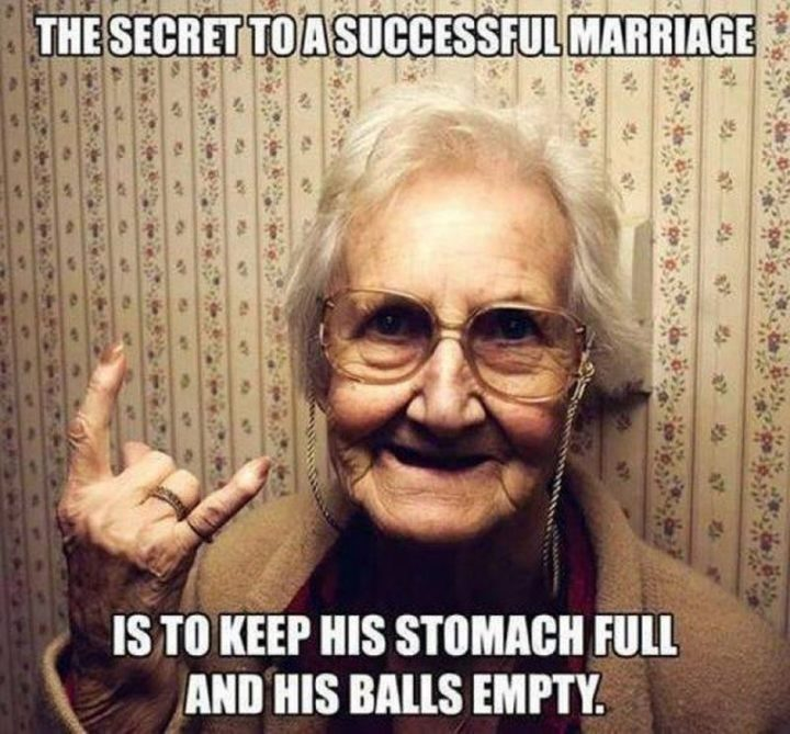 "71 Funny Dirty Memes - ""The secret to a successful marriage is to keep his stomach full and his [censored] empty."""