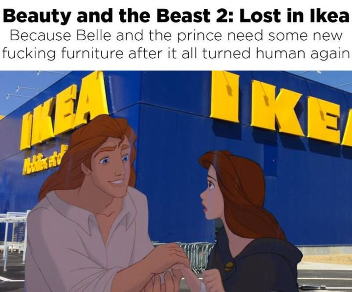 "51 Funny Disney Memes - ""Beauty and the Beast 2: Lost in Ikea. Because Belle and the prince need some new [censored] furniture after it all turned human again."""