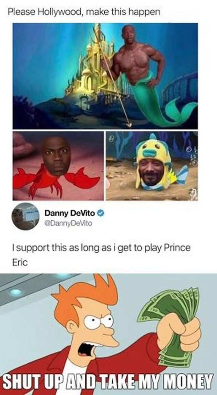 "51 Funny Disney Memes - ""Danny DeVito: I support this as long as I get to play Prince Eric. Please Hollyword, make this happen. Shut up and take my money!"""