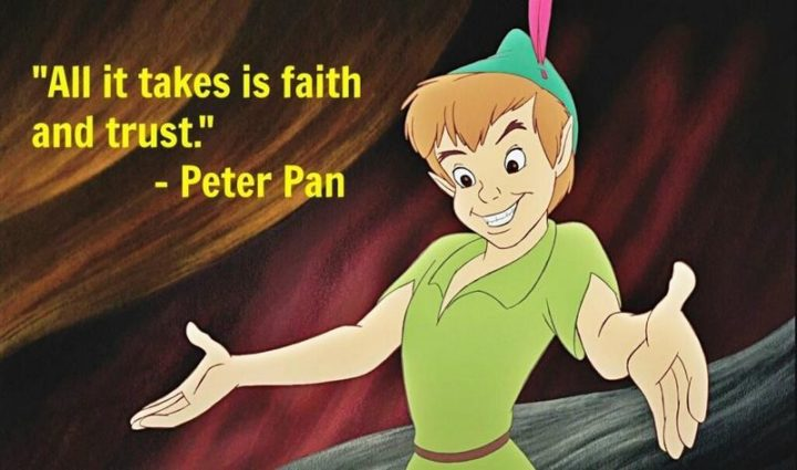 "61 Inspirational Disney Quotes - ""All it takes is faith and trust."" - Peter Pan"