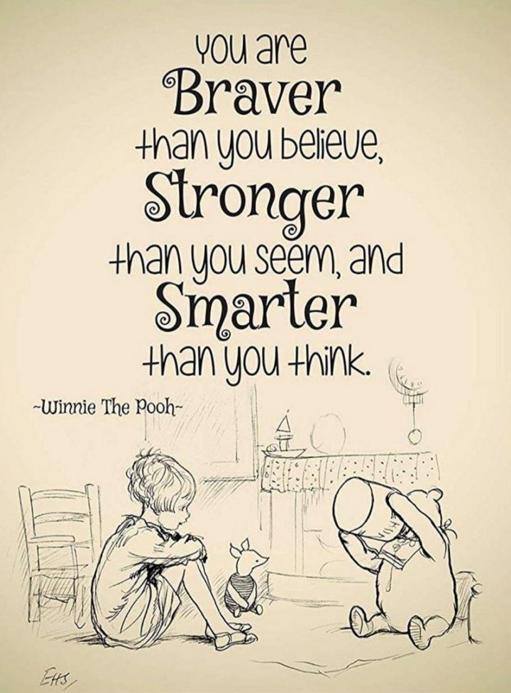 "61 Inspirational Disney Quotes - ""You are braver than you believe, stronger than you seem, and smarter than you think."" - Christopher Robin"
