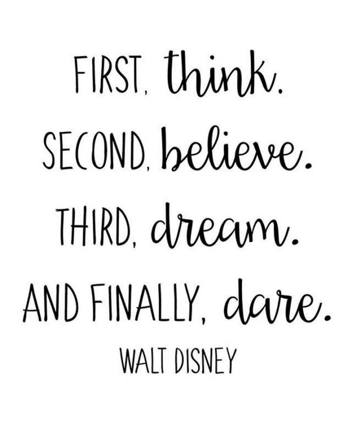 "61 Inspirational Disney Quotes - ""First, think. Second, believe. Third, dream. And finally, dare."" - Walt Disney"