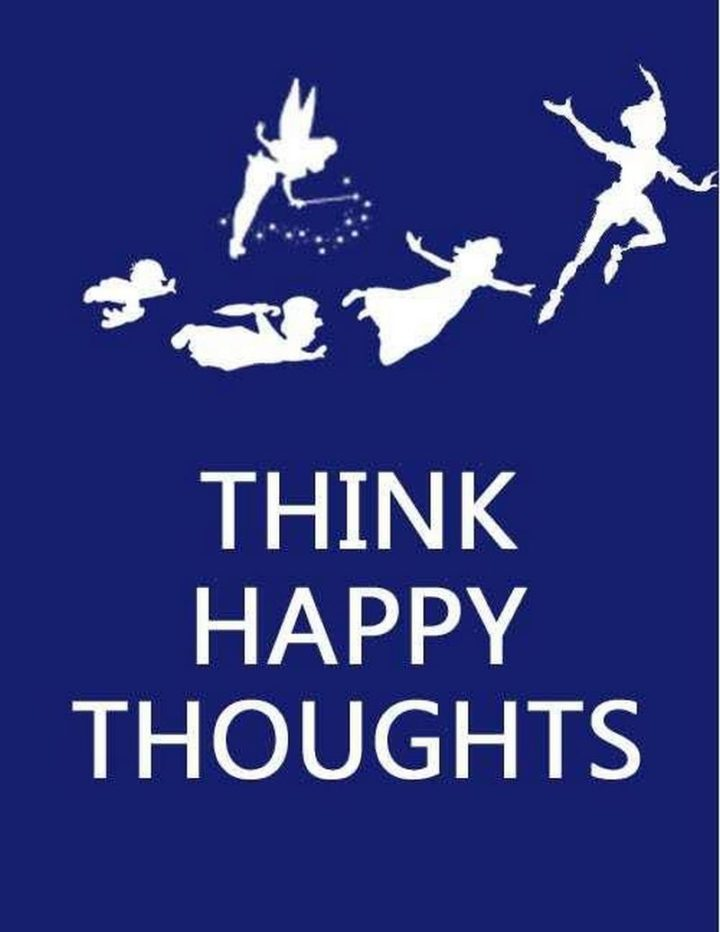 "61 Inspirational Disney Quotes - ""Think happy thoughts!"" - Peter Pan"