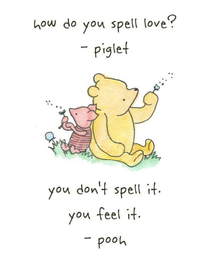 "61 Inspirational Disney Quotes - ""How do you spell love? You don't spell love. You feel it."" - Piglet and Pooh"