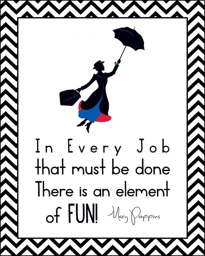 "61 Inspirational Disney Quotes - ""In every job that must be done, there is an element of fun."" - Mary Poppins"